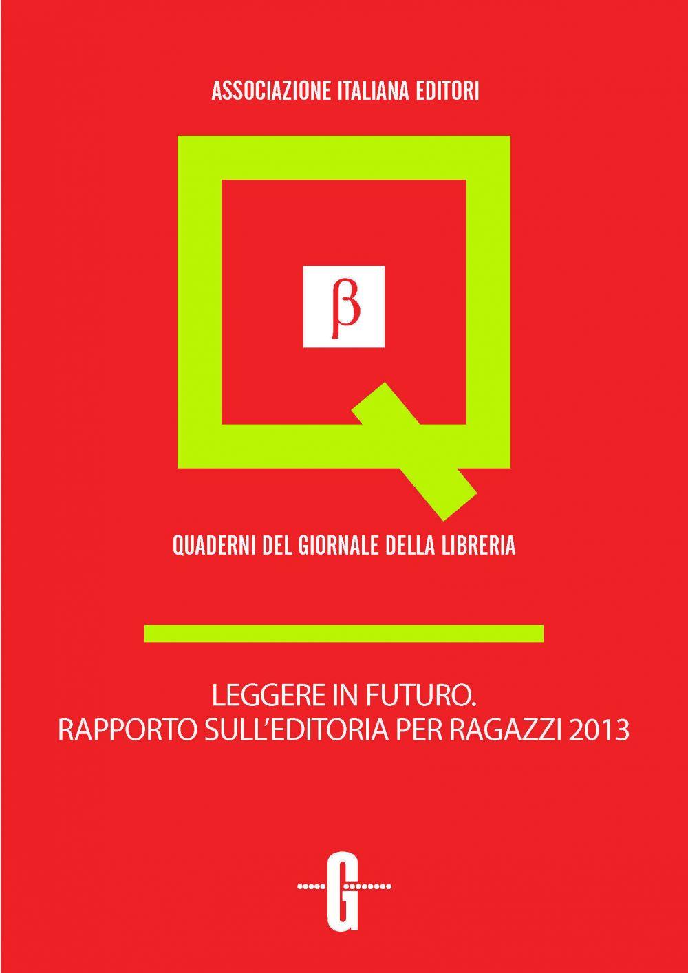 Leggere in futuro. Rapporto sull'editoria per ragazzi 2013
