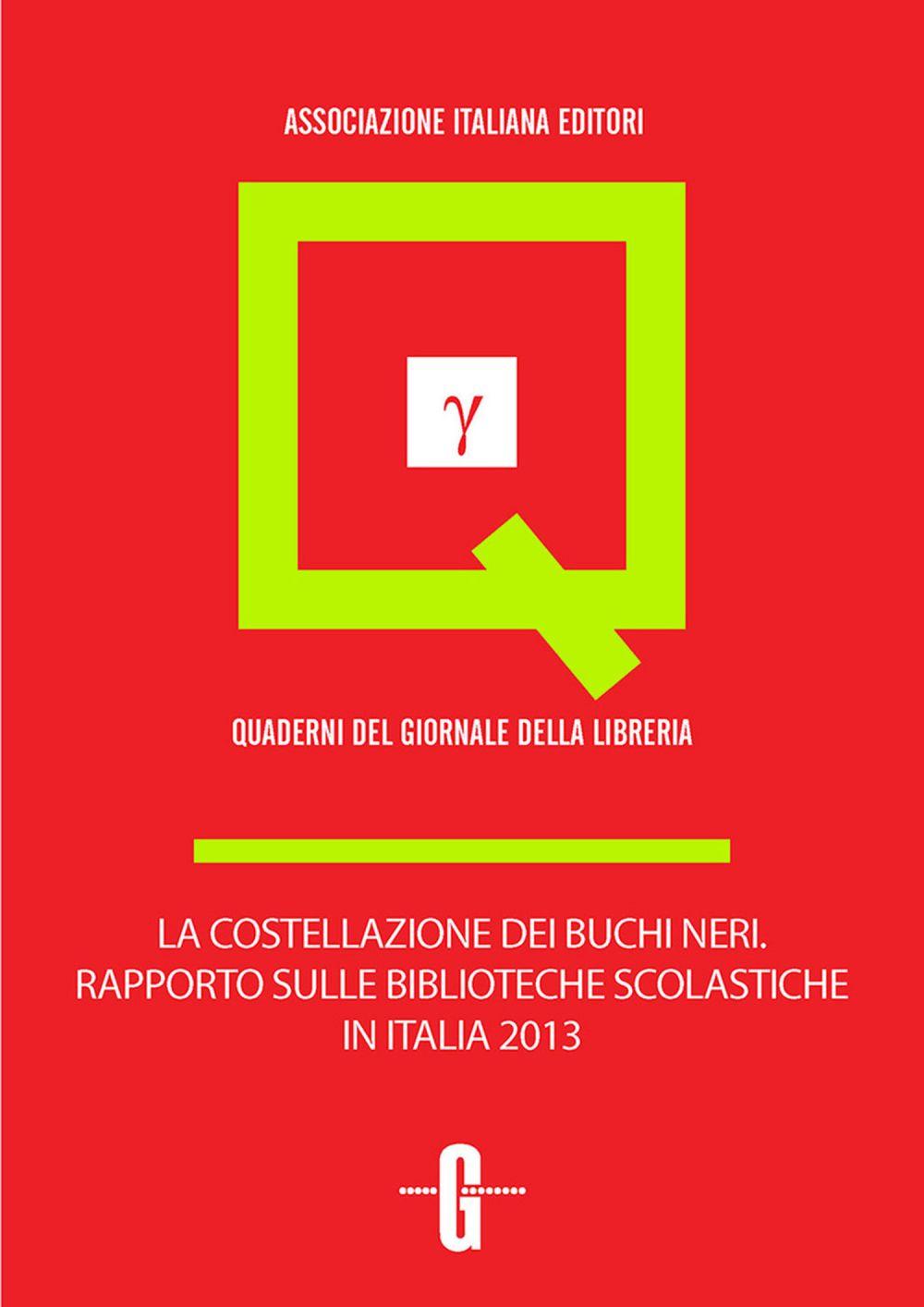 La costellazione dei buchi neri. Rapporto sulle biblioteche scolastiche in Italia 2013